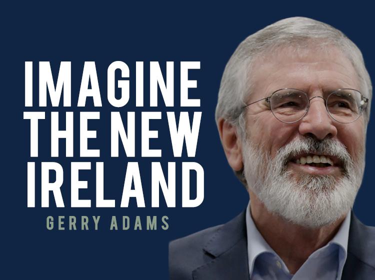 Gerry adams a new ireland